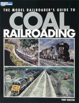 The Model Railroader's Guide to Coal Railroading Book by Tony Koester #12453